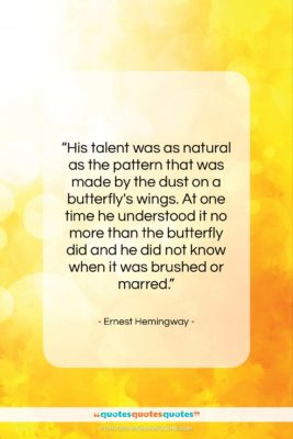 """Ernest Hemingway quote: """"His talent was as natural as the…""""- at QuotesQuotesQuotes.com"""