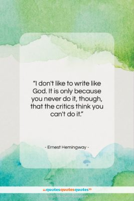 """Ernest Hemingway quote: """"I don't like to write like God….""""- at QuotesQuotesQuotes.com"""