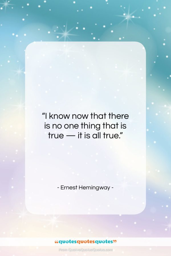 """Ernest Hemingway quote: """"I know now that there is no…""""- at QuotesQuotesQuotes.com"""