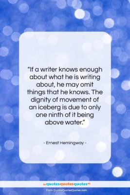 """Ernest Hemingway quote: """"If a writer knows enough about what…""""- at QuotesQuotesQuotes.com"""