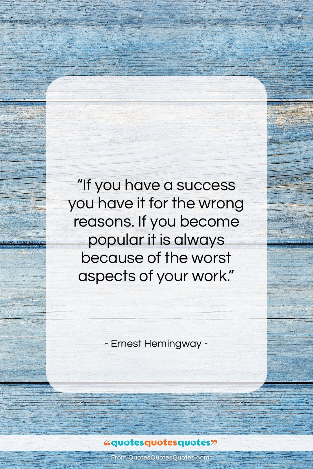 "Ernest Hemingway quote: ""If you have a success you have…""- at QuotesQuotesQuotes.com"