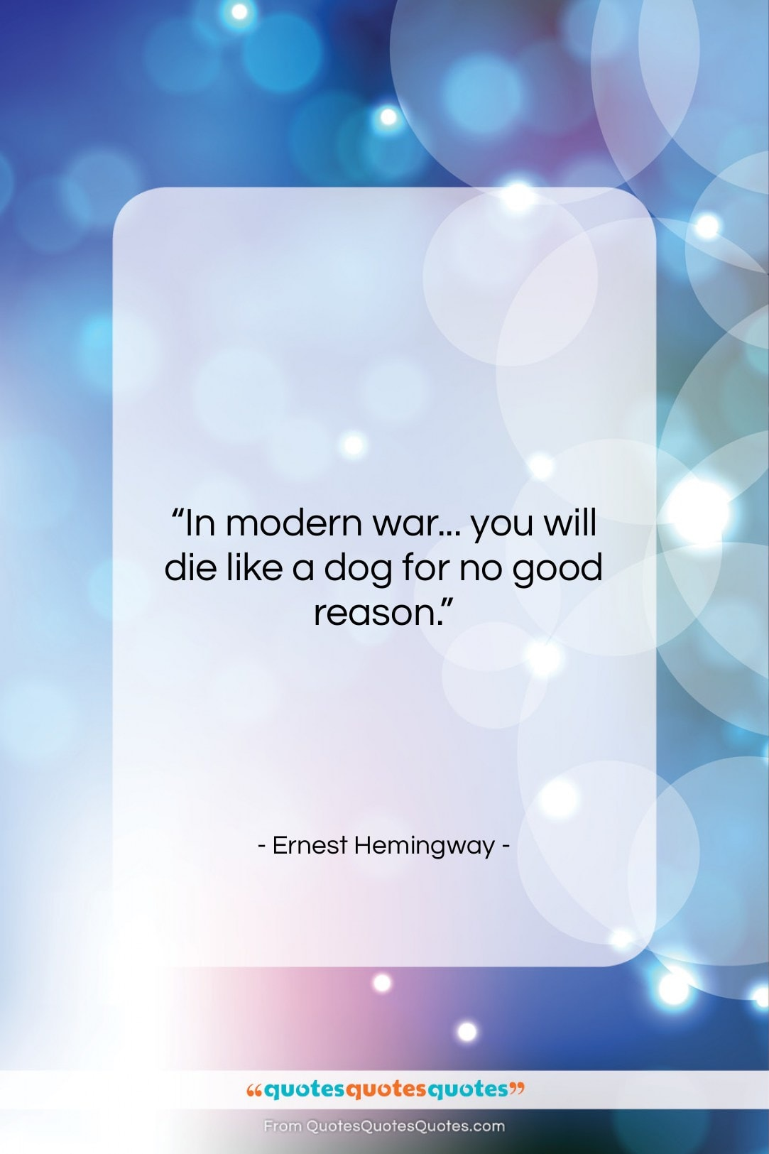 """Ernest Hemingway quote: """"In modern war… you will die like…""""- at QuotesQuotesQuotes.com"""