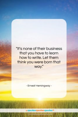 "Ernest Hemingway quote: ""It's none of their business that you…""- at QuotesQuotesQuotes.com"