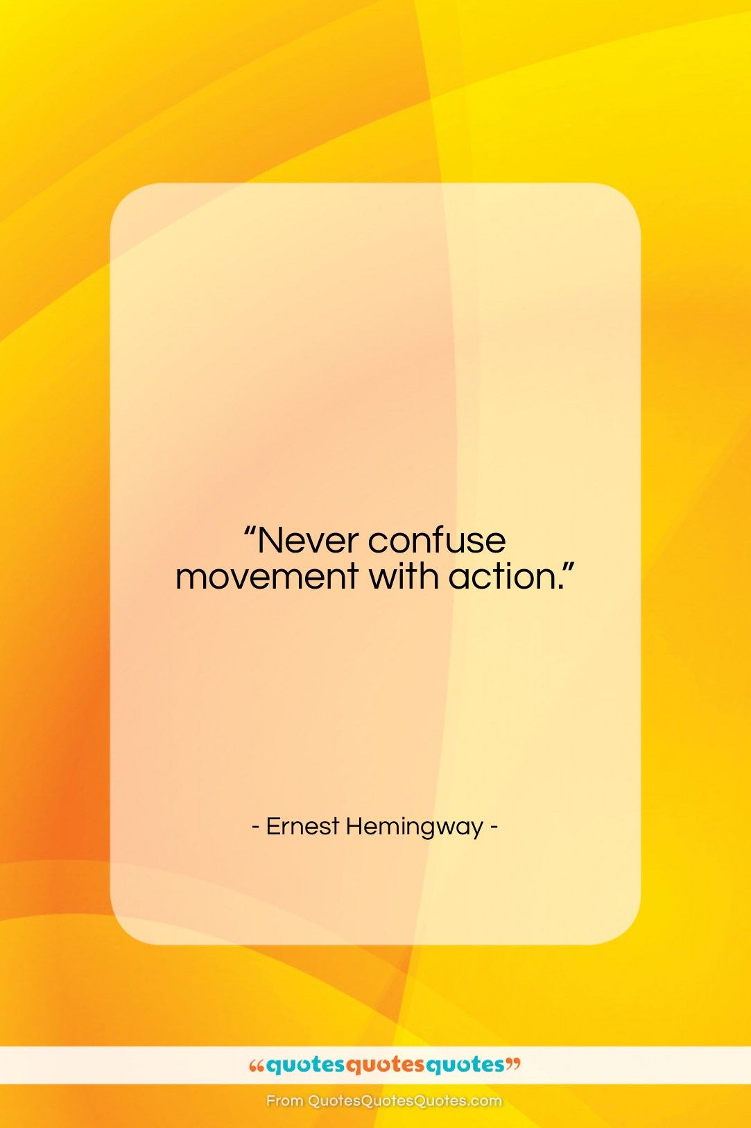 """Ernest Hemingway quote: """"Never confuse movement with action….""""- at QuotesQuotesQuotes.com"""