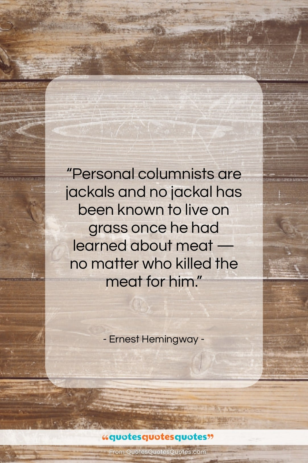 "Ernest Hemingway quote: ""Personal columnists are jackals and no jackal…""- at QuotesQuotesQuotes.com"