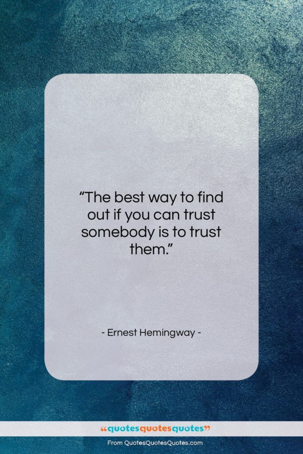 """Ernest Hemingway quote: """"The best way to find out if…""""- at QuotesQuotesQuotes.com"""