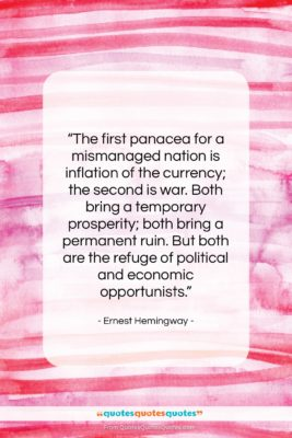 """Ernest Hemingway quote: """"The first panacea for a mismanaged nation…""""- at QuotesQuotesQuotes.com"""