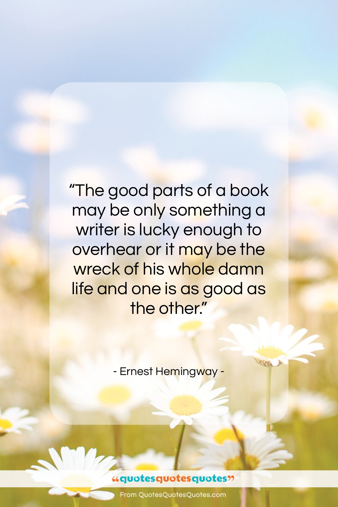 """Ernest Hemingway quote: """"The good parts of a book may…""""- at QuotesQuotesQuotes.com"""