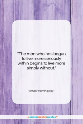 "Ernest Hemingway quote: ""The man who has begun to live…""- at QuotesQuotesQuotes.com"