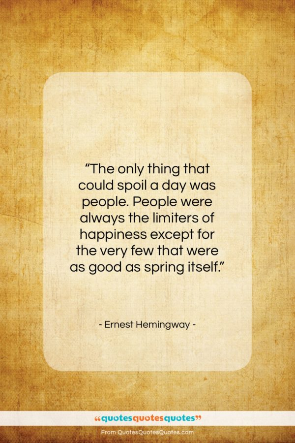 """Ernest Hemingway quote: """"The only thing that could spoil a…""""- at QuotesQuotesQuotes.com"""