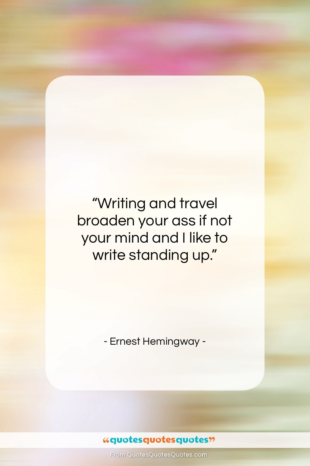 """Ernest Hemingway quote: """"Writing and travel broaden your ass if…""""- at QuotesQuotesQuotes.com"""