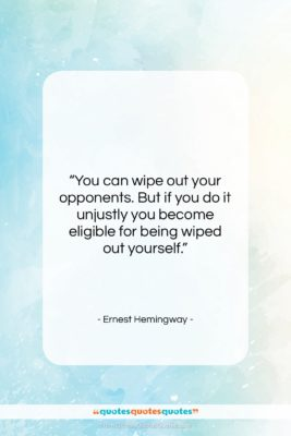 """Ernest Hemingway quote: """"You can wipe out your opponents. But…""""- at QuotesQuotesQuotes.com"""