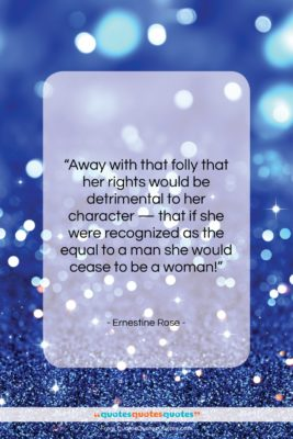 "Ernestine Rose quote: ""Away with that folly that her rights…""- at QuotesQuotesQuotes.com"