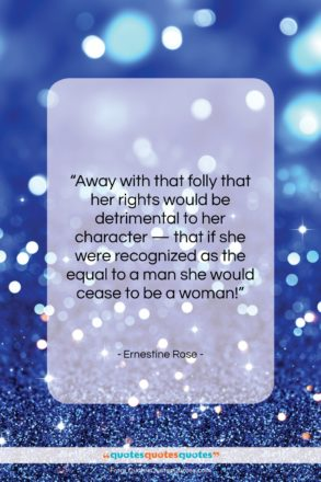 """Ernestine Rose quote: """"Away with that folly that her rights…""""- at QuotesQuotesQuotes.com"""