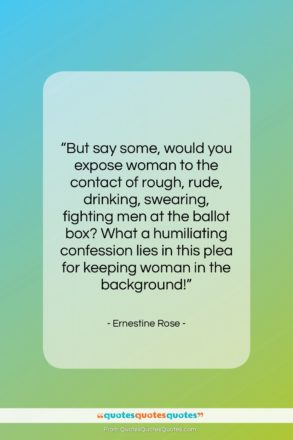 "Ernestine Rose quote: ""But say some, would you expose woman…""- at QuotesQuotesQuotes.com"