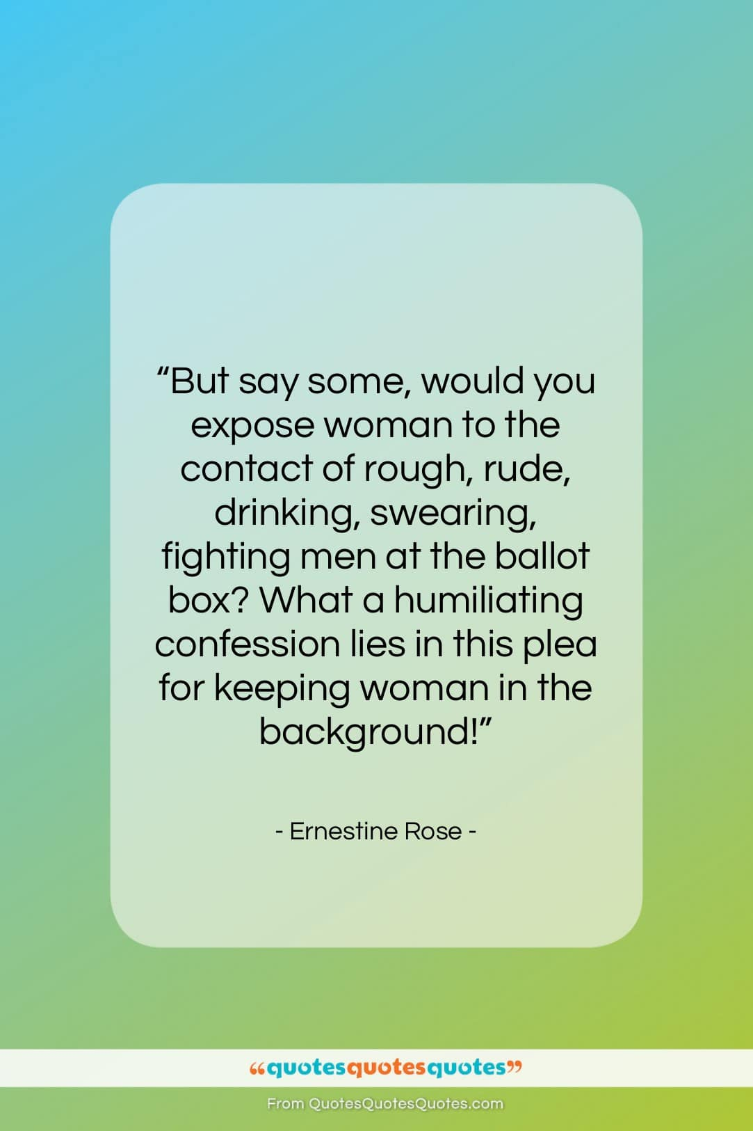 """Ernestine Rose quote: """"But say some, would you expose woman…""""- at QuotesQuotesQuotes.com"""