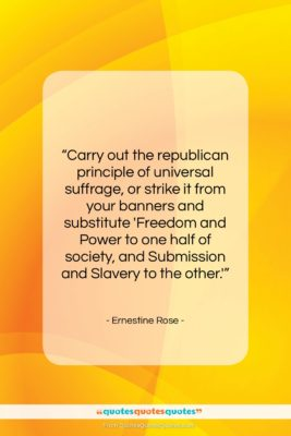 """Ernestine Rose quote: """"Carry out the republican principle of universal…""""- at QuotesQuotesQuotes.com"""