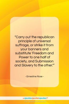 "Ernestine Rose quote: ""Carry out the republican principle of universal…""- at QuotesQuotesQuotes.com"