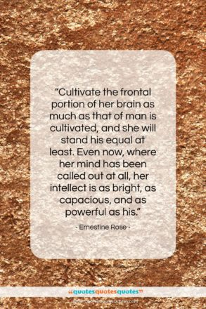 "Ernestine Rose quote: ""Cultivate the frontal portion of her brain…""- at QuotesQuotesQuotes.com"