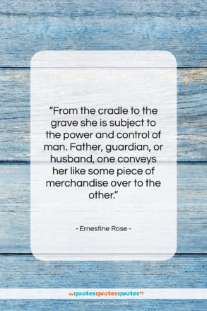 "Ernestine Rose quote: ""From the cradle to the grave she…""- at QuotesQuotesQuotes.com"