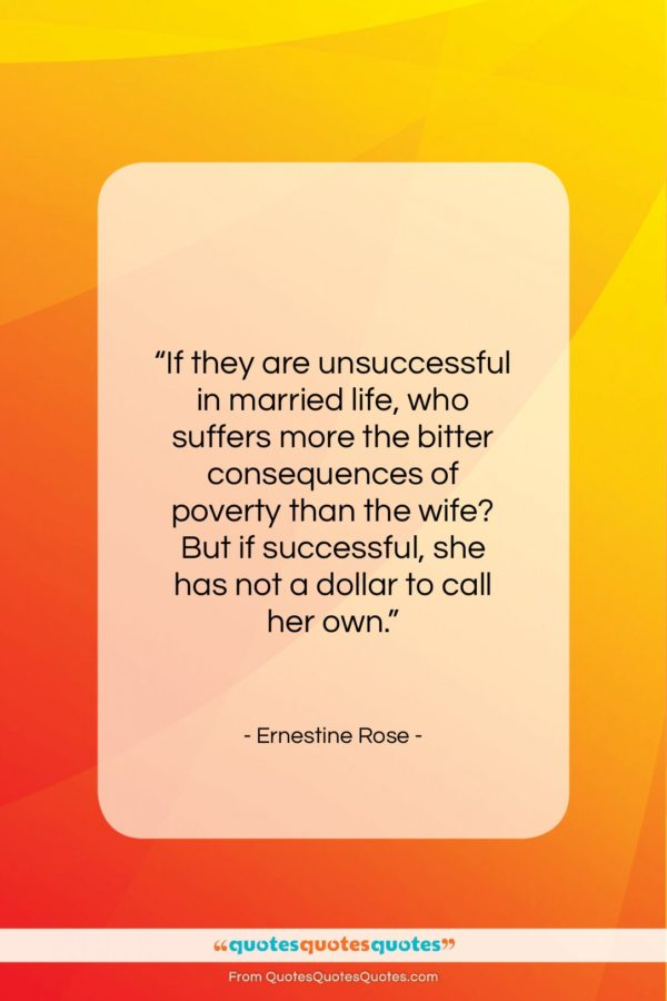 """Ernestine Rose quote: """"If they are unsuccessful in married life…""""- at QuotesQuotesQuotes.com"""