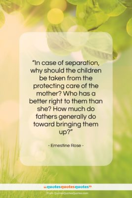 """Ernestine Rose quote: """"In case of separation, why should the…""""- at QuotesQuotesQuotes.com"""