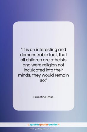 "Ernestine Rose quote: ""It is an interesting and demonstrable fact,…""- at QuotesQuotesQuotes.com"