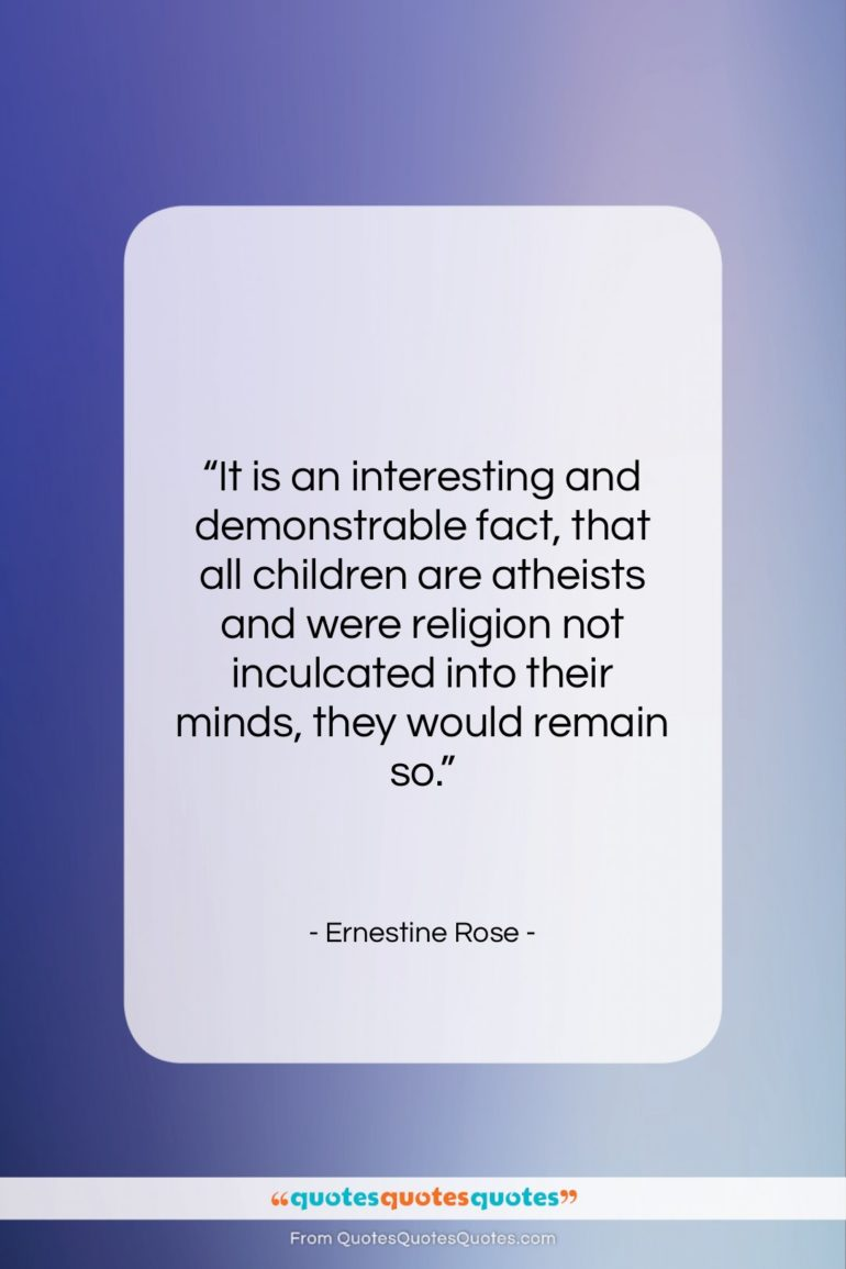 """Ernestine Rose quote: """"It is an interesting and demonstrable fact,…""""- at QuotesQuotesQuotes.com"""