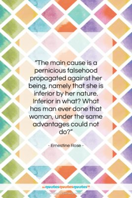 """Ernestine Rose quote: """"The main cause is a pernicious falsehood…""""- at QuotesQuotesQuotes.com"""