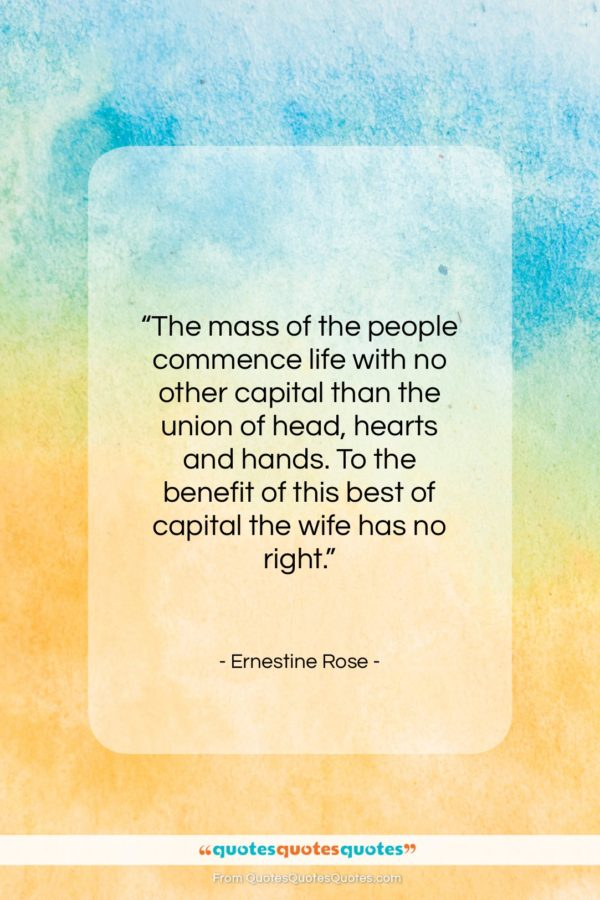 """Ernestine Rose quote: """"The mass of the people commence life…""""- at QuotesQuotesQuotes.com"""