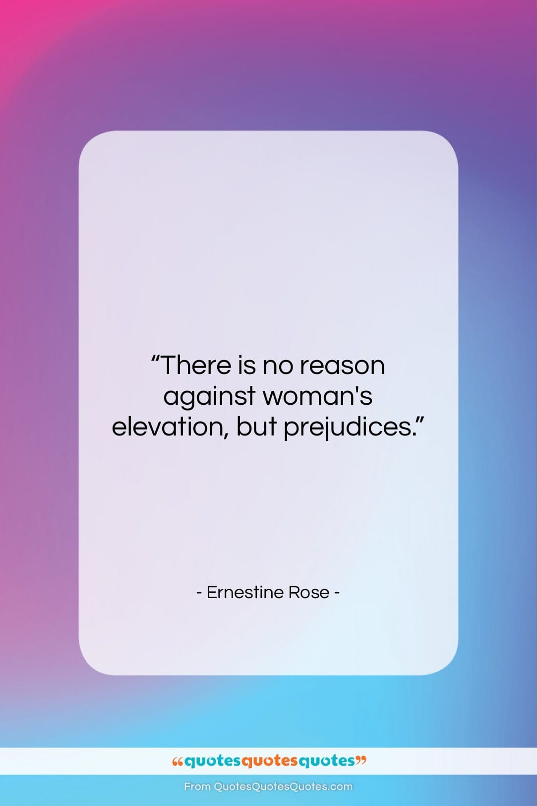 """Ernestine Rose quote: """"There is no reason against woman's elevation,…""""- at QuotesQuotesQuotes.com"""