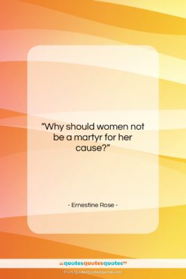 """Ernestine Rose quote: """"Why should women not be a martyr…""""- at QuotesQuotesQuotes.com"""