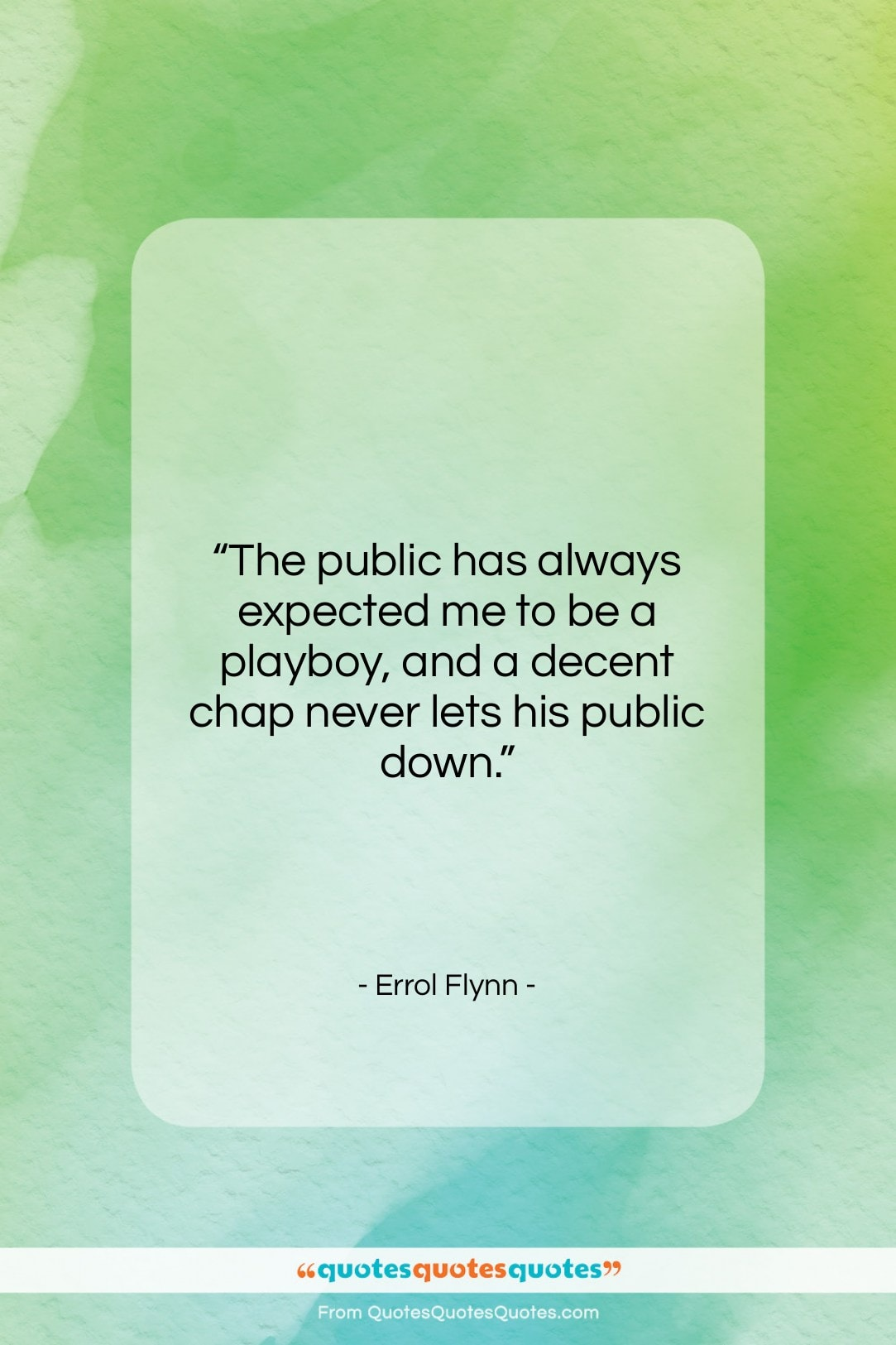 """Errol Flynn quote: """"The public has always expected me to…""""- at QuotesQuotesQuotes.com"""