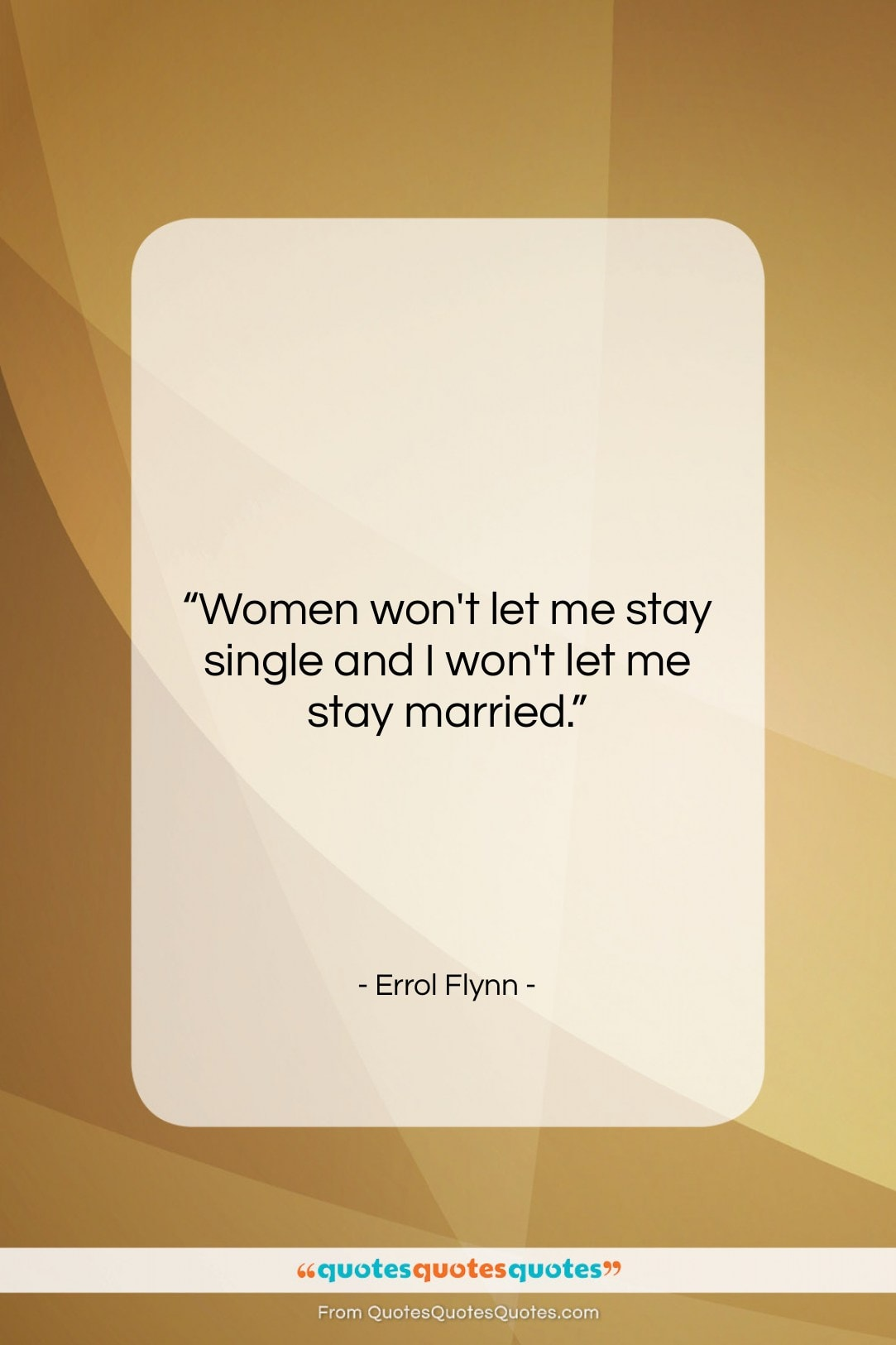 """Errol Flynn quote: """"Women won't let me stay single and…""""- at QuotesQuotesQuotes.com"""