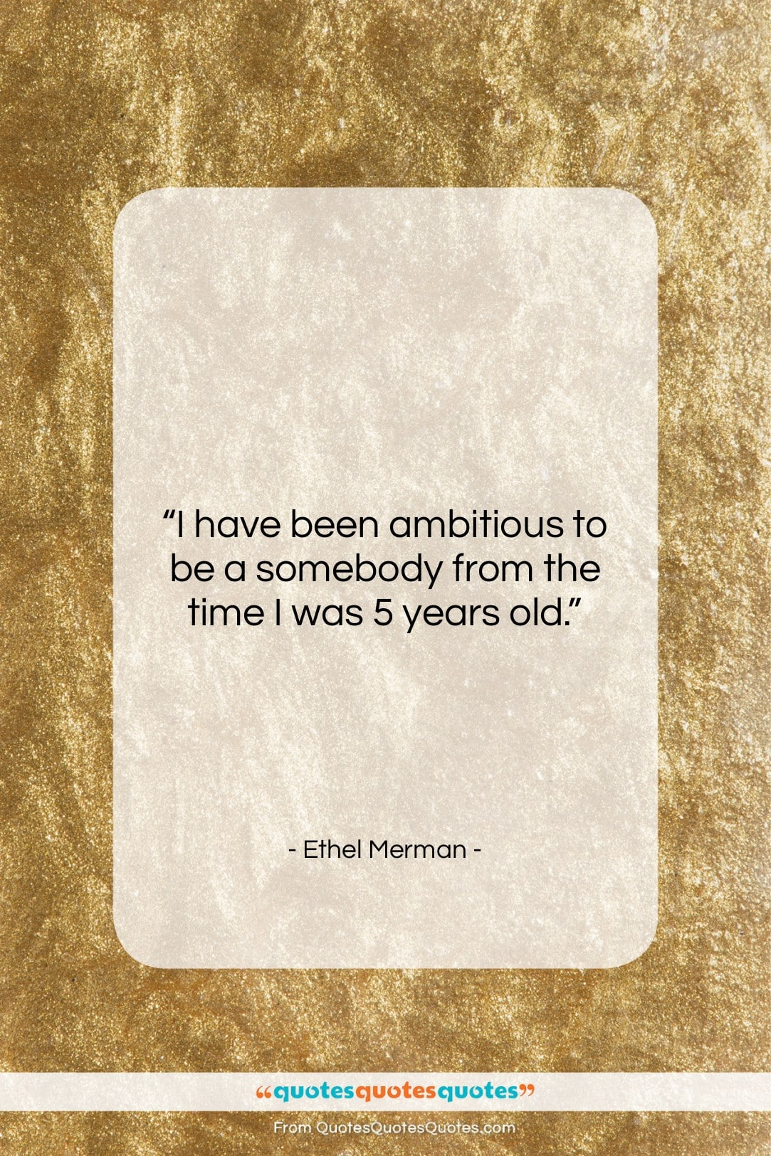 """Ethel Merman quote: """"I have been ambitious to be a…""""- at QuotesQuotesQuotes.com"""