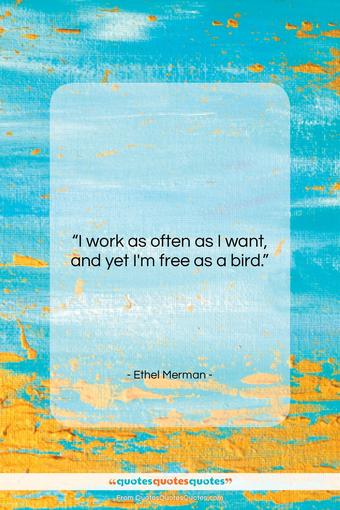 """Ethel Merman quote: """"I work as often as I want,…""""- at QuotesQuotesQuotes.com"""