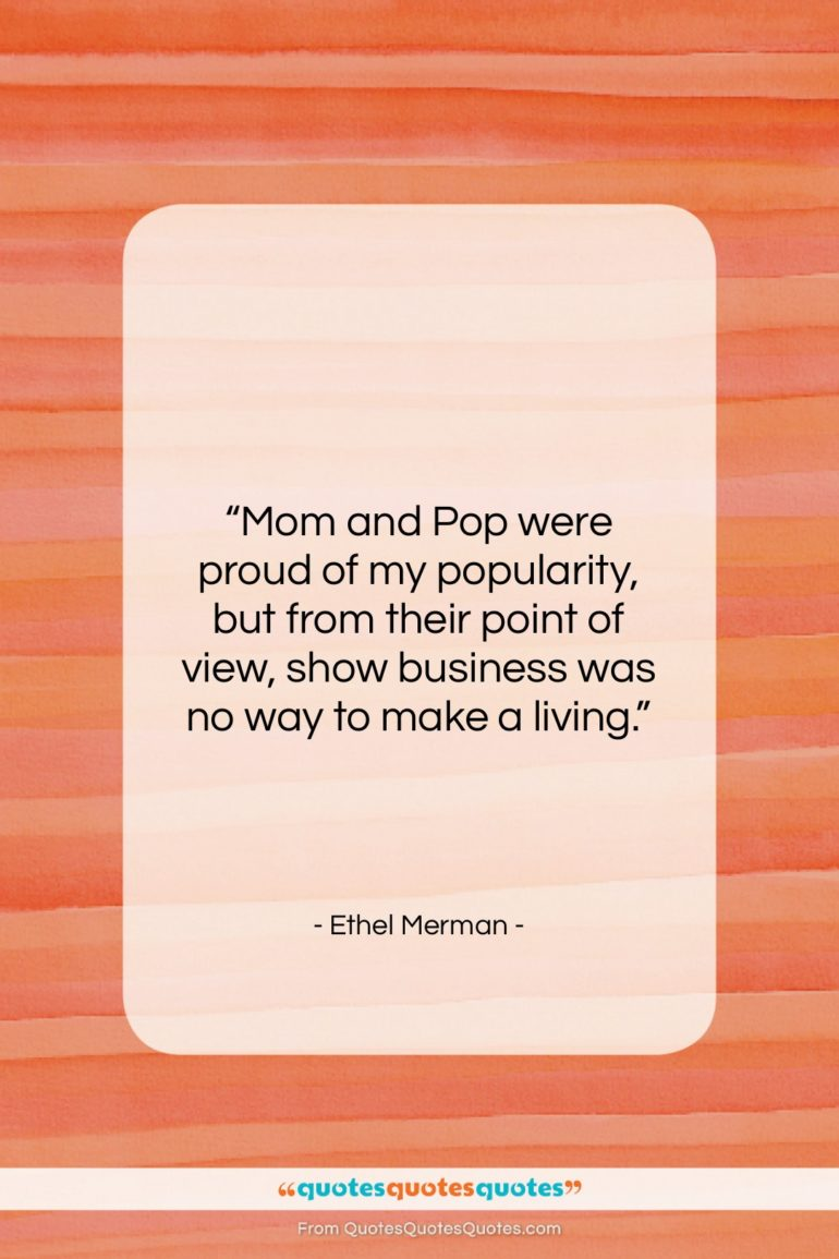 """Ethel Merman quote: """"Mom and Pop were proud of my…""""- at QuotesQuotesQuotes.com"""