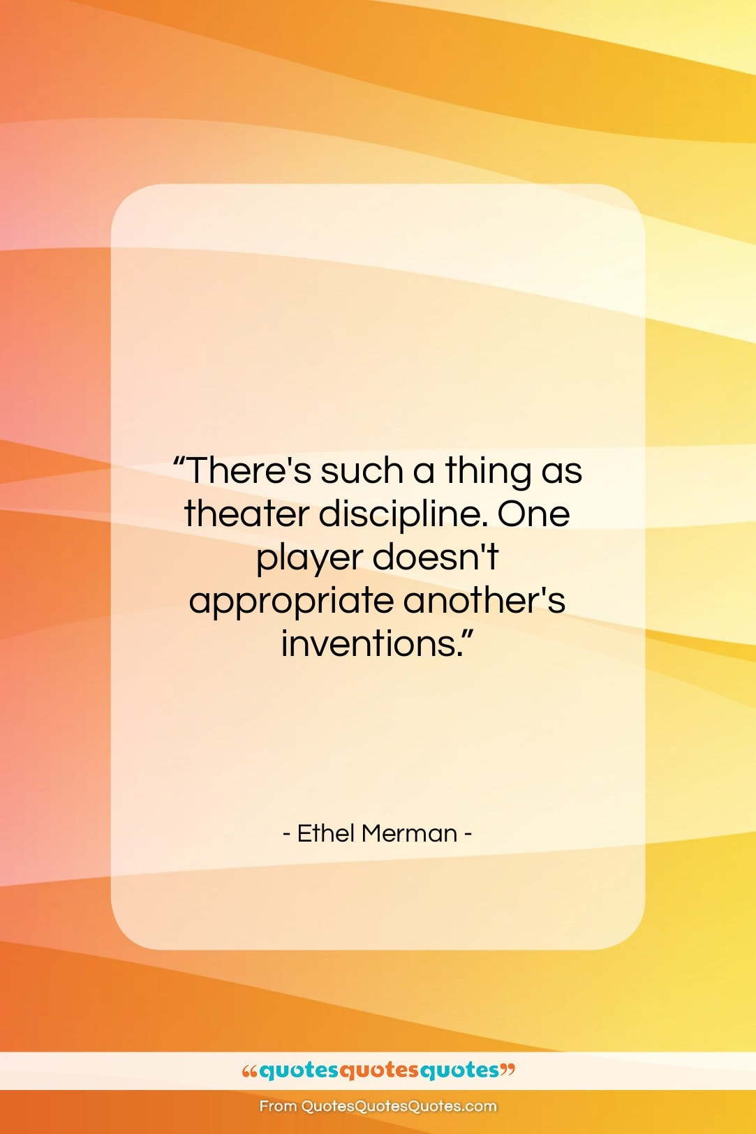 """Ethel Merman quote: """"There's such a thing as theater discipline….""""- at QuotesQuotesQuotes.com"""
