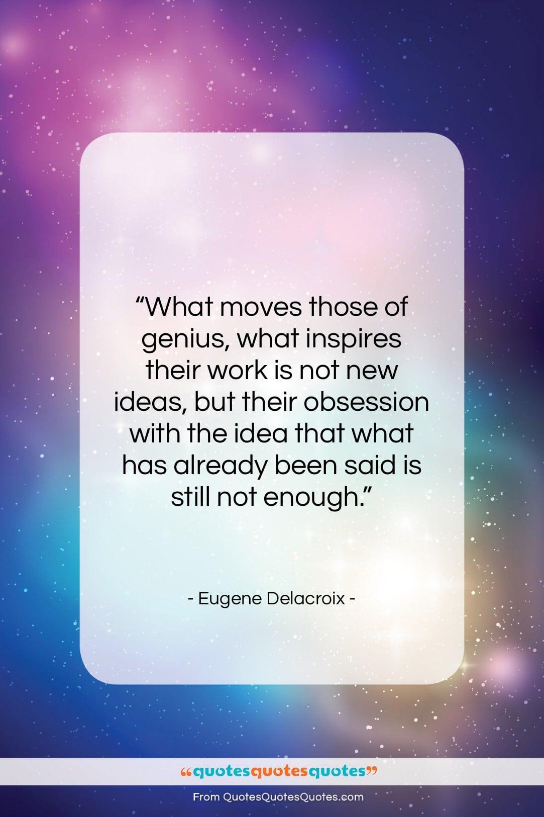 """Eugene Delacroix quote: """"What moves those of genius, what inspires…""""- at QuotesQuotesQuotes.com"""