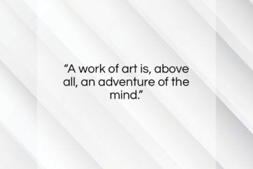 "Eugene Ionesco quote: ""A work of art is, above all, an adventure of the mind.""- at QuotesQuotesQuotes.com"