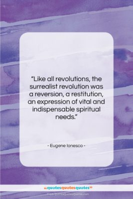 "Eugene Ionesco quote: ""Like all revolutions, the surrealist revolution was…""- at QuotesQuotesQuotes.com"