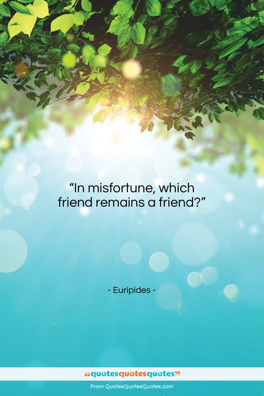 """Euripides quote: """"In misfortune, which friend remains a friend?…""""- at QuotesQuotesQuotes.com"""
