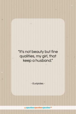 "Euripides quote: ""It's not beauty but fine qualities, my…""- at QuotesQuotesQuotes.com"
