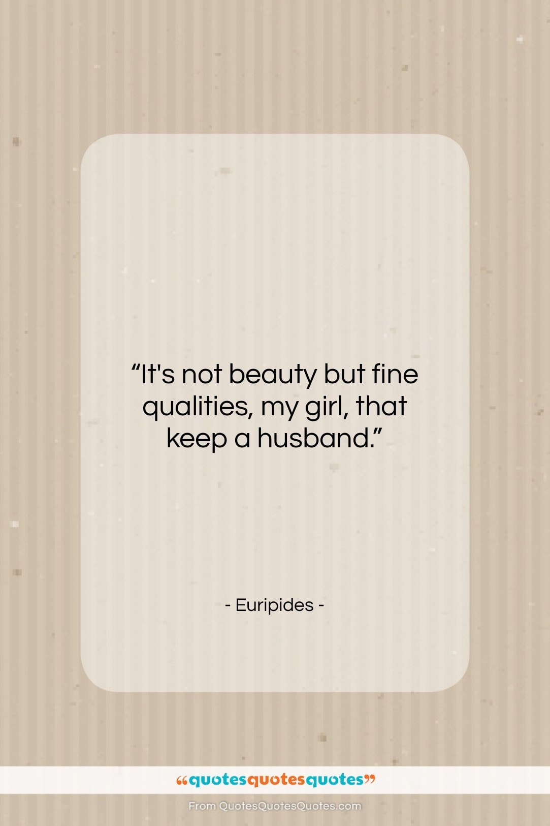 """Euripides quote: """"It's not beauty but fine qualities, my…""""- at QuotesQuotesQuotes.com"""