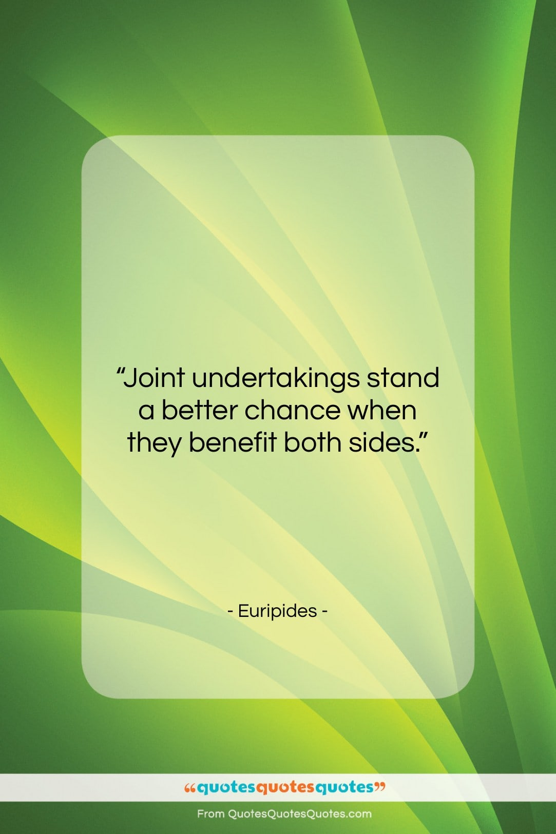 """Euripides quote: """"Joint undertakings stand a better chance when…""""- at QuotesQuotesQuotes.com"""