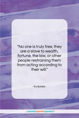 """Euripides quote: """"No one is truly free, they are…""""- at QuotesQuotesQuotes.com"""
