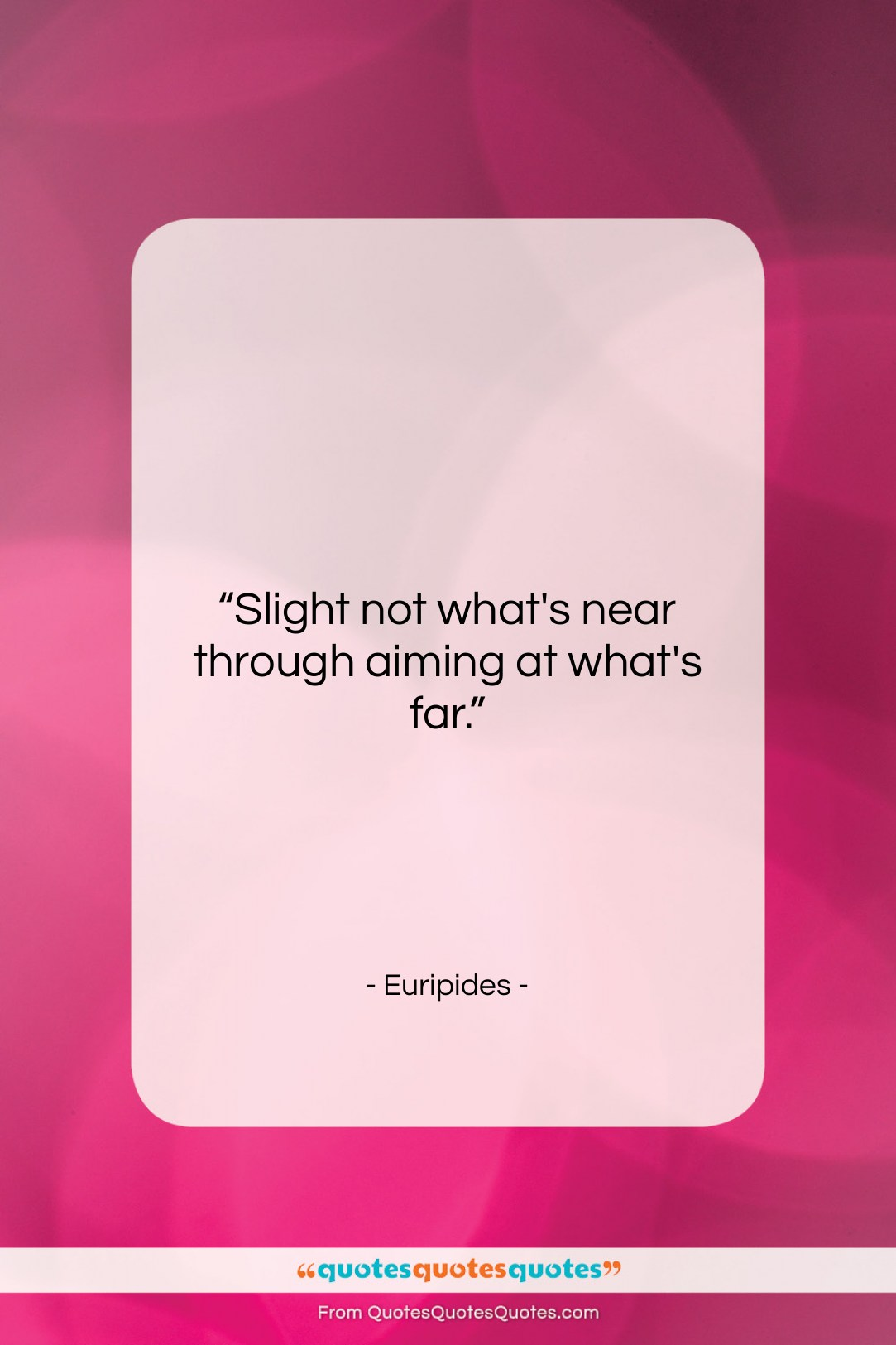 """Euripides quote: """"Slight not what's near through aiming at…""""- at QuotesQuotesQuotes.com"""