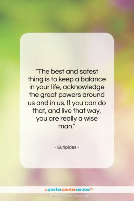 """Euripides quote: """"The best and safest thing is to…""""- at QuotesQuotesQuotes.com"""