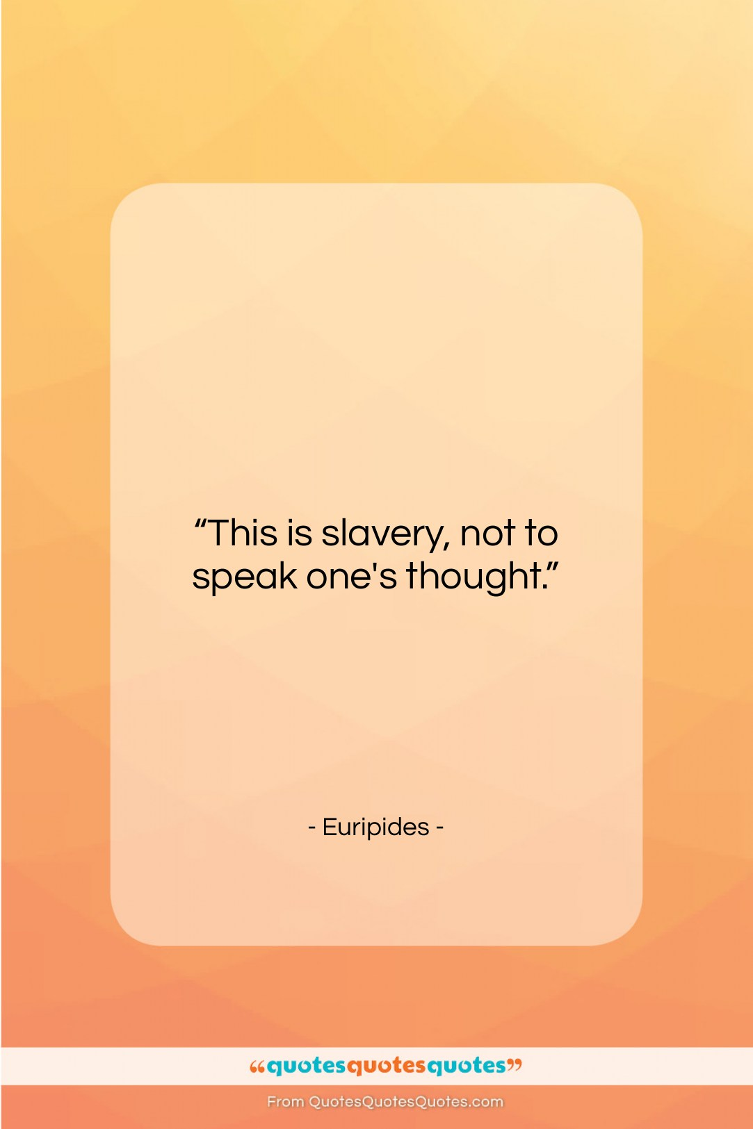 """Euripides quote: """"This is slavery, not to speak one's…""""- at QuotesQuotesQuotes.com"""