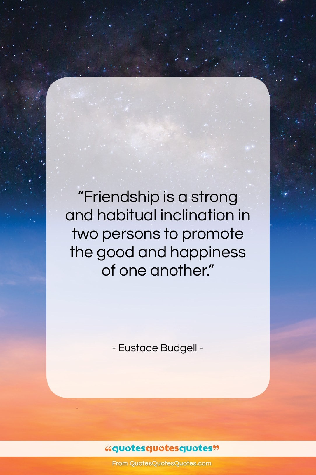 """Eustace Budgell quote: """"Friendship is a strong and habitual inclination…""""- at QuotesQuotesQuotes.com"""